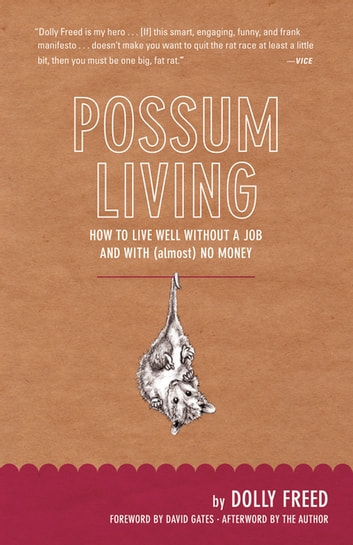 Possum Living: How to Live Well Without a Job and with (Almost) No Money (Revised Edition) ebook by Dolly Freed