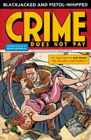 Blackjacked and Pistol-Whipped: A Crime Does Not Pay Primer ebook by Bob Wood,Various Artists