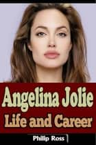 Angelina Jolie – Life and Career ebook by Philip Ross