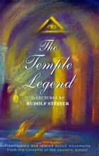 The Temple Legend ebook by Rudolf Steiner,J.M. Wood