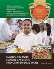 Navigating Your School Cafeteria and Convenience Store ebook by Kyle A. Crockett