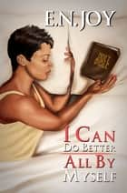 I Can Do Better All By Myself: - New Day Divas Series Book Five ebook by E.N. Joy