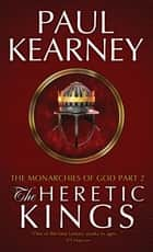 The Heretic Kings ebook by Paul Kearney