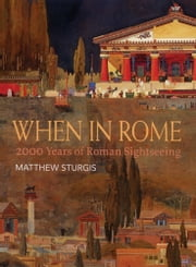 When in Rome - 2000 Years of Roman Sightseeing ebook by Matthew Sturgis