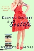 Keeping Secrets in Seattle ebook by Brooke Moss