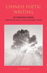 Chinese Poetic Writing ebook by Francois Cheng,Donald Riggs,Jerome Seaton