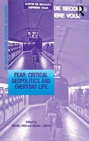 Fear: Critical Geopolitics and Everyday Life ebook by Susan J. Smith, Rachel Pain