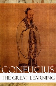 The Great Learning (Unabridged) ebook by Confucius, James  Legge