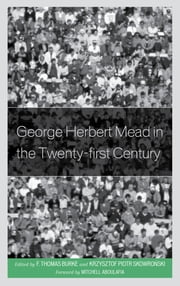 George Herbert Mead in the Twenty-First Century ebook by F. Thomas Burke,Krzysztof Skowronski
