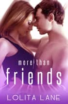 More Than Friends ebook by Lolita Lane