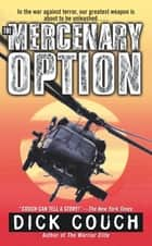 The Mercenary Option ebook by Dick Couch