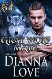 Gray Wolf Mate—FREE PREVIEW (FIRST 8 CHAPTERS): A SEXY, ALL ALPHA GALLIZE SHIFTERS ROMANCE ebook by Dianna Love