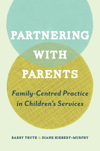 Partnering with Parents - Family-Centred Practice in Children's Services ebook by Barry Trute,Diane  Hiebert-Murphy