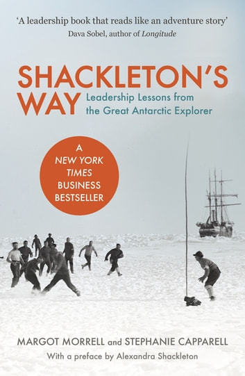 Shackleton's Way - Leadership Lessons from the Great Antarctic Explorer ebook by Margot Morrell,Stephanie Capparell