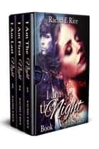 I Am The Night Box Set ebook by Rachel E Rice