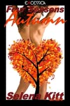 Four Seasons: Autumn ebook by Selena Kitt