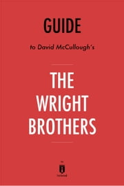 Guide to David McCullough's The Wright Brothers by Instaread ebook by Instaread