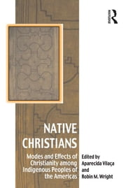 Native Christians - Modes and Effects of Christianity among Indigenous Peoples of the Americas ebook by Aparecida Vilaça,Robin M. Wright