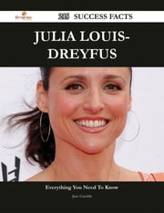 Julia Louis-Dreyfus 215 Success Facts - Everything you need to know about Julia Louis-Dreyfus ebook by Jane Gamble