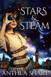 Stars and Steam - Five Victorian Spacepunk Stories ebook by Anthea Sharp