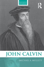 John Calvin ebook by Michael Mullett