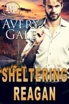 Sheltering Reagan - Mountain Mastery, #3 ebook by Avery Gale