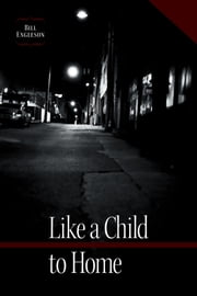 Like a Child to Home ebook by Bill Engleson