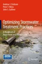 Optimizing Stormwater Treatment Practices ebook by Andrew J. Erickson,Peter T Weiss,John S Gulliver