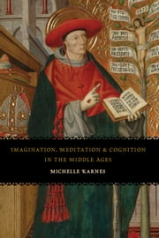 Imagination, Meditation, and Cognition in the Middle Ages ebook by Michelle Karnes