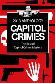 The Best of Capitol Crimes Mystery - An Anthology of Stories from Capitol Crimes ebook by Cindy Sample, M.J. Georgia, And more