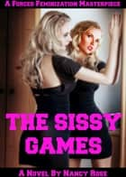 The Sissy Games: A Forced Feminization Masterpiece ebook by Nancy Rose