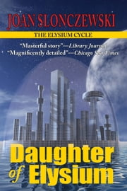 Daughter of Elysium: An Elysium Cycle Novel ebook by Joan Slonczewski