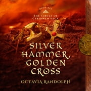 Silver Hammer, Golden Cross: Book Six of The Circle of Ceridwen Saga audiobook by Octavia Randolph