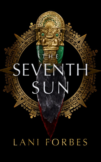 The Seventh Sun ebook by Lani Forbes