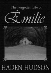 The Forgotten Life of Emilie ebook by Haden Hudson