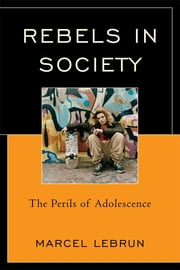 Rebels in Society - The Perils of Adolescence ebook by Marcel Lebrun