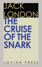 The Cruise of the Snark ebook by Jack London