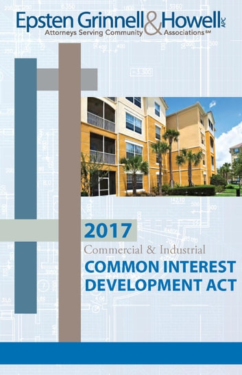2017 Commercial & Industrial Common Interest Development Act ebook by Epsten Grinnell Howell,Susan M. Hawks McClintic, Esq.,Nancy I. Sidoruk, Esq.,Dea C. Franck, Esq.