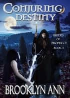 Conjuring Destiny - Brides of Prophecy, #3 eBook par Brooklyn Ann