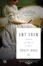 Amy Snow - A Novel ebook by Tracy Rees