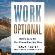 Work Optional - Retire Early the Non-Penny-Pinching Way audiobook by Tanja Hester
