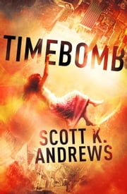 TimeBomb - The TimeBomb Trilogy 1 ebook by Scott K. Andrews