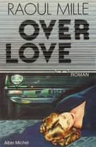 Overlove ebook by Raoul Mille