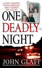 One Deadly Night - A State Trooper, Triple Homicide and a Search for Justice ebook by John Glatt