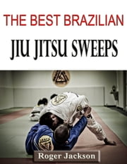 The Best Brazilian Jiu Jitsu Sweeps ebook by Roger Jackson