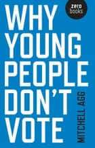 Why Young People Don't Vote ebook by Mitchell Agg