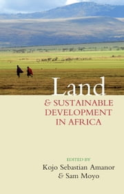 Land and Sustainable Development in Africa ebook by Amanor, Kojo Sebastian,Moyo, Sam