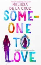 Someone To Love ebook by Melissa De La Cruz