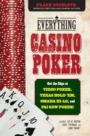 Everything Casino Poker: Get the Edge at Video Poker, Texas Hold'em, Omaha Hi-Lo, and Pai Gow Poker! ebook by Scoblete, Frank