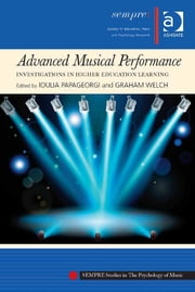 Advanced Musical Performance: Investigations in Higher Education Learning ebook by Ioulia Papageorgi,Graham Welch